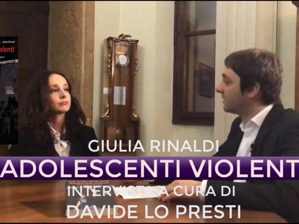 Adolescenti Violenti – Dott.ssa Giulia Rinaldi intervistata da Davide Lo Presti